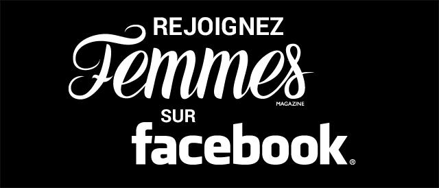 Rejoignez Femmes Magazine sur Facebook!